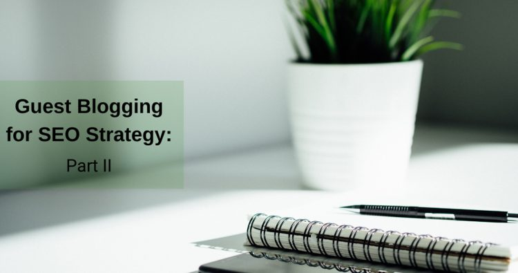 Guest Blogging for SEO Strategy: Part 2